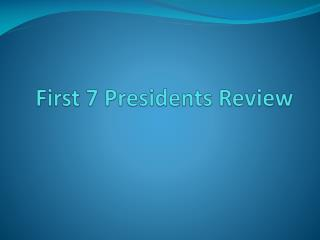 First 7 Presidents Review