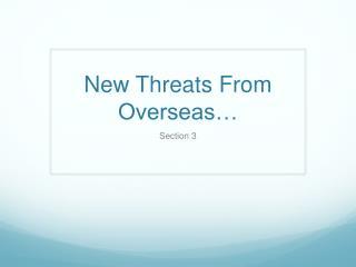 New Threats From Overseas…
