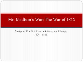 Mr. Madison's War: The War of 1812
