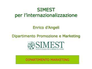 SIMEST  per l'internazionalizzazione Enrico d'Angeli Dipartimento Promozione e Marketing