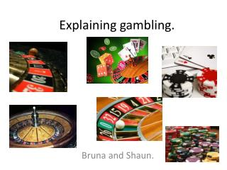 Explaining gambling.