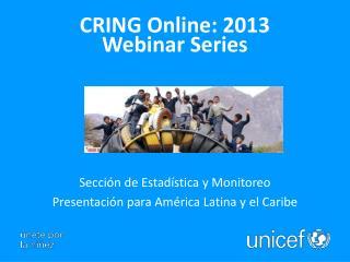 CRING Online: 2013 Webinar  Series Sección  de Estadística y Monitoreo