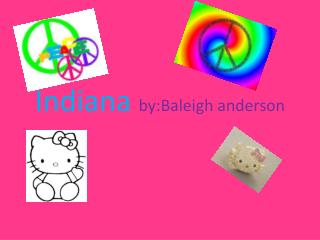 Indiana  by:Baleigh anderson