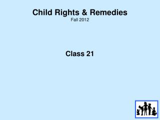 Child Rights & Remedies Fall  2012