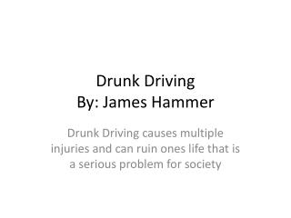 Drunk  Driving By: James Hammer
