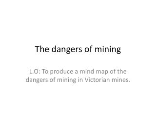 The dangers of mining