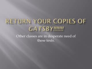 Return your copies of  Gatsby!!!!!!!