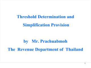 Threshold Determination and  Simplification Provision by   Mr .  Prachuabmoh