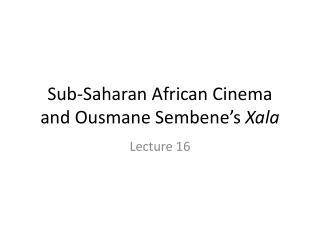 Sub-Saharan African Cinema and  Ousmane Sembene's Xala