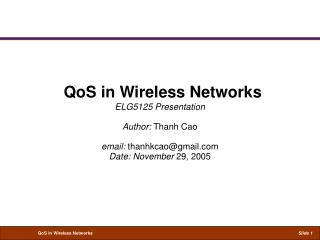 QoS in Wireless Networks ELG5125 Presentation  Author: Thanh Cao  email: thanhkcaogmail Date: November 29, 2005