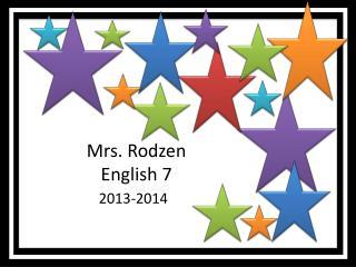 Mrs. Rodzen  English 7