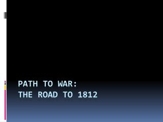 Path to  War: the  road to 1812