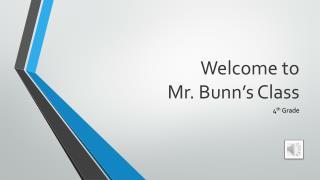 Welcome to  Mr. Bunn's Class
