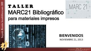 T A L  L  E R MARC21 Bibliográfico para materiales impresos