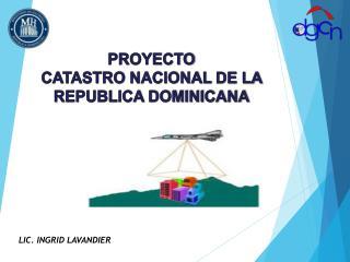 PROYECTO   CATASTRO NACIONAL  DE LA REPUBLICA DOMINICANA