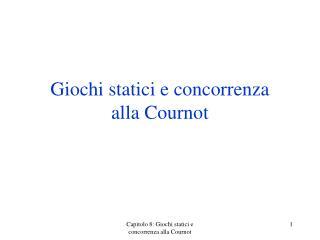 Giochi statici  e  concorrenza alla Cournot