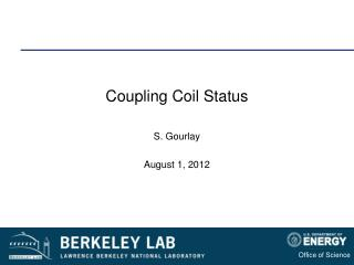 Coupling Coil  Status S.  Gourlay August 1, 2012