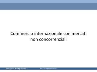 Commercio internazionale con mercati non concorrenziali