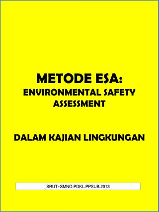 METODE ESA: ENVIRONMENTAL SAFETY ASSESSMENT DALAM KAJIAN LINGKUNGAN