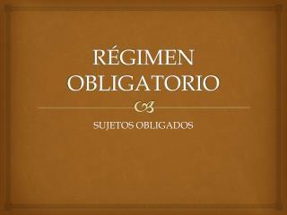 R�GIMEN OBLIGATORIO