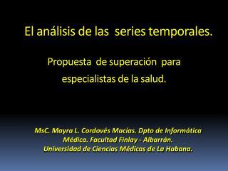 MsC.  Mayra L.  Cordovés  Macías.  Dpto  de Informática Médica. Facultad  Finlay  -  Albarrán .