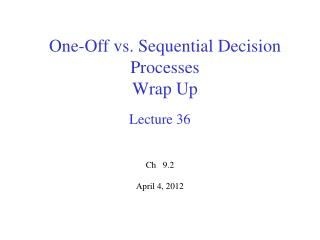 One-Off vs. Sequential Decision Processes Wrap Up