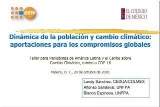 Landy Sánchez, CEDUA/COLMEX Alfonso Sandoval, UNFPA Blanca Espinosa, UNFPA