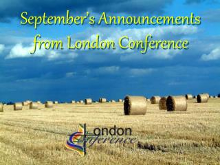 September's Announcements from London Conference