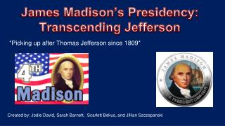 James Madison�s  Presidency: Transcending Jefferson