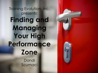 Training Evolution, Inc. presents:  Finding and Managing      Your High Performance  Zone Dondi