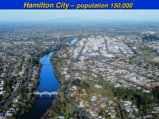 Hamilton City �  population 150,000