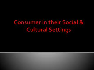 Consumer in  t heir Social & Cultural Settings