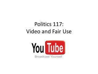 Politics 117:  Video and Fair Use