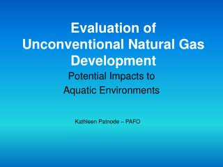 Evaluation of Unconventional Natural Gas Development