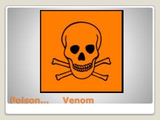 Poison...     Venom