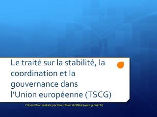 Le traité sur la stabilité, la coordination et la  gouvernance dans  l'Union européenne (TSCG)