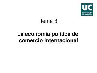 Tema  8 La economía política del comercio internacional