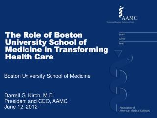 Darrell G. Kirch, M.D. President and CEO, AAMC June 12, 2012