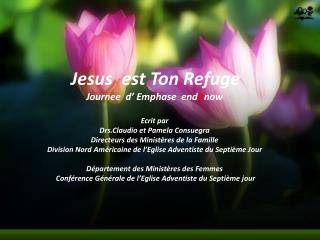 J esus   est Ton  R efuge Journee   d'  Emphase   end it now Ecrit  par