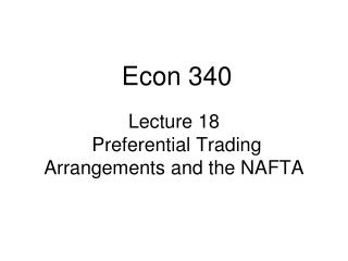 Lecture 18  Preferential Trading Arrangements and the NAFTA