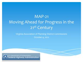 MAP-21 Moving Ahead for Progress in the 21 st  Century
