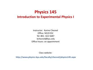 Physics 145  Introduction to Experimental Physics I  Instructor:   Karine Chesnel