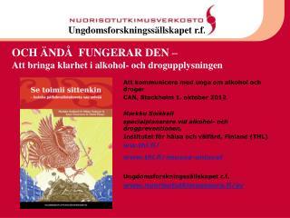Att kommunicera med unga om alkohol och droger   CAN, Stockholm 1. oktober 2012  Markku  Soikkeli