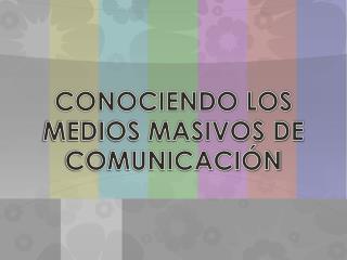 CONOCIENDO LOS MEDIOS MASIVOS DE COMUNICACIÓN