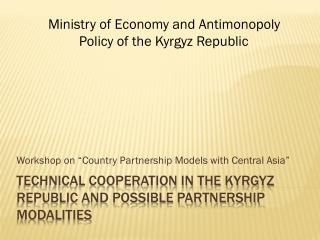 Technical Cooperation in the Kyrgyz Republic and possible partnership modalities