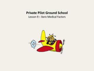 Private Pilot Ground School Lesson 9 – Aero Medical Factors