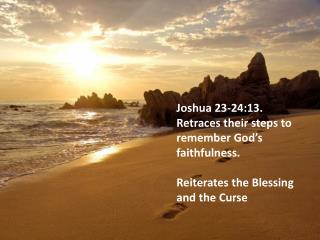 Joshua 23-24:13.  Retraces their steps to remember God's faithfulness.