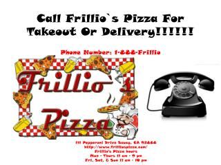 Call Frillio`s Pizza For Takeout Or Delivery!!!!!!
