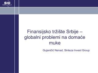 Finansijsko tr žište Srbije – globalni problemi na domaće muke