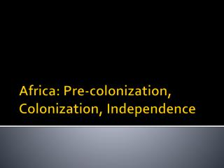 Africa: Pre-colonization, Colonization, Independence